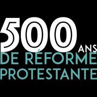 500 ans de réforme protestante